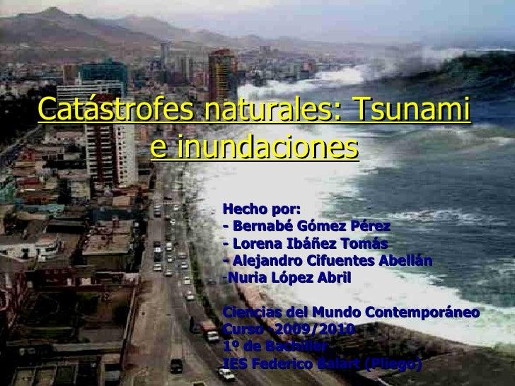 Catástrofes naturales: Tsunami e inundaciones <ul><li>Hecho por: </li></ul><ul><li>- Bernabé Gómez Pérez </li></ul><ul><li...