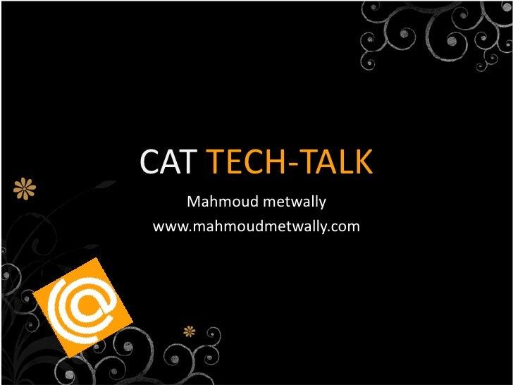 CAT TECH-TALK    Mahmoud metwally www.mahmoudmetwally.com