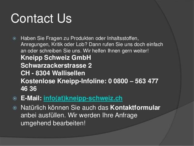 Contact Us   Haben Sie Fragen zu Produkten oder Inhaltsstoffen,  Anregungen, Kritik oder Lob? Dann rufen Sie uns doch ein...