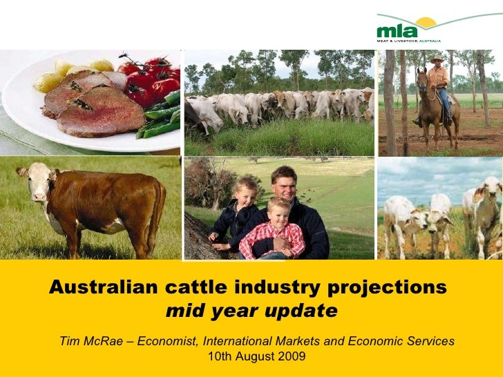 Australian cattle industry projections  mid year update Tim McRae – Economist, International Markets and Economic Services...