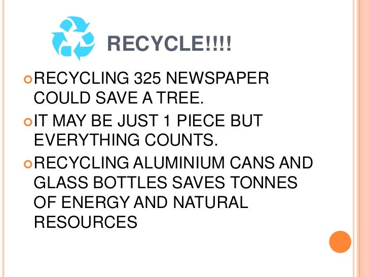 RECYCLE!!!!<br />RECYCLING 325 NEWSPAPER COULD SAVE A TREE.<br />IT MAY BE JUST 1 PIECE BUT EVERYTHING COUNTS.<br />RECYCL...