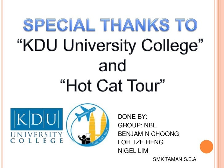 """SPECIAL THANKS TO<br />""""KDU University College""""<br /> and<br /> """"Hot Cat Tour""""<br />DONE BY:<br />GROUP: NBL<br />BENJAMIN..."""