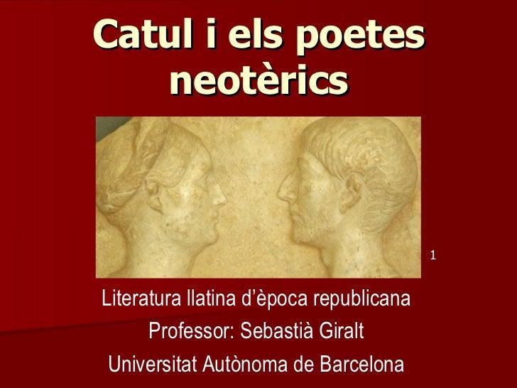 Catul i els poetes   neotèrics                                         1Literatura llatina d'època republicana      Profes...