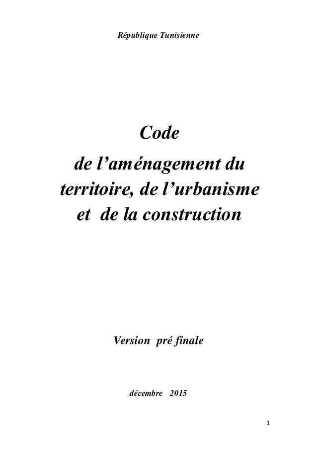 1 République Tunisienne Code de l'aménagement du territoire, de l'urbanisme et de la construction Version pré finale décem...