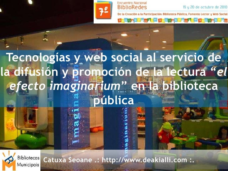 """Tecnologías y web social al servicio de la difusión y promoción de la lectura """"el   efecto imaginarium"""" en la biblioteca  ..."""