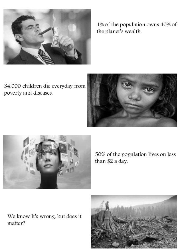 1% of the population owns 40% of the planet's wealth. 34,000 children die everyday from poverty and diseases. 50% of the p...