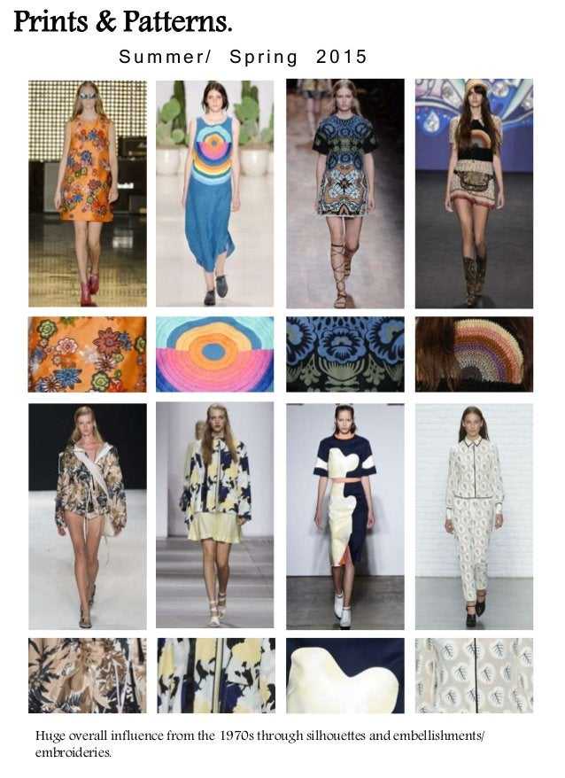 Prints & Patterns. S u m m e r / S p r i n g 2 0 1 5 Huge overall influence from the 1970s through silhouettes and embelli...