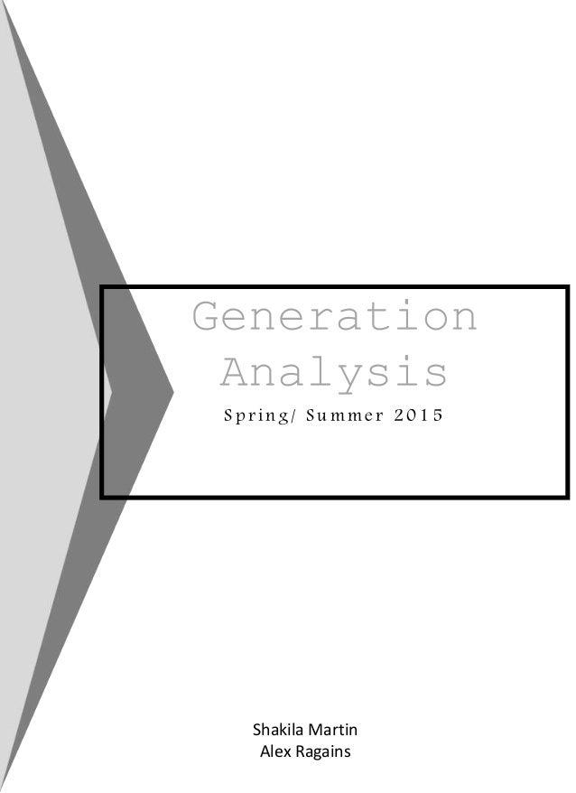 Generation Analysis S p r i n g / S u m m e r 2 0 1 5 Shakila Martin Alex Ragains