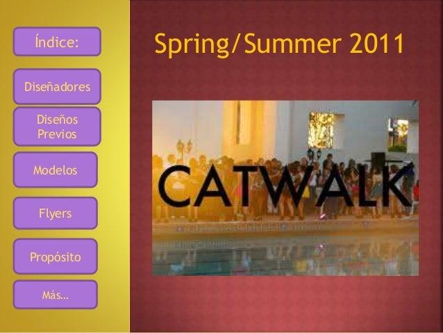 Spring/Summer 2011Índice: Diseñadores Diseños Previos Modelos Flyers Propósito Más…