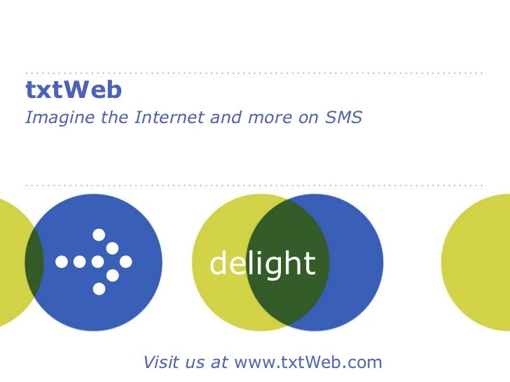 txtWebImagine the Internet and more on SMS                   delight                   people            Visit us at www.t...