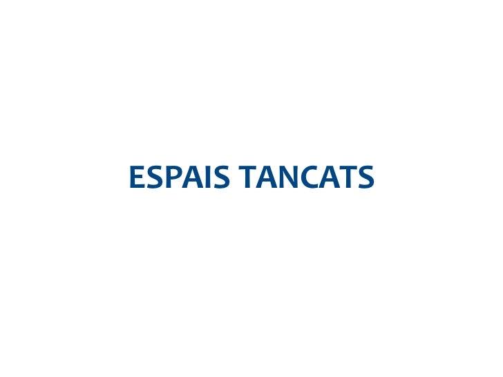 ESPAIS TANCATS