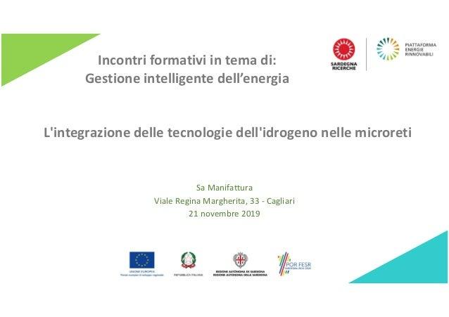 L'integrazione delle tecnologie dell'idrogeno nelle microreti Sa Manifattura Viale Regina Margherita, 33 - Cagliari 21 nov...