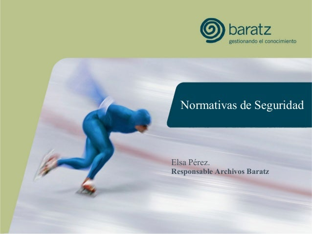 Normativas de SeguridadElsa Pérez.Responsable Archivos Baratz