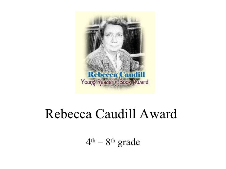 Rebecca Caudill Award 4 th  – 8 th  grade