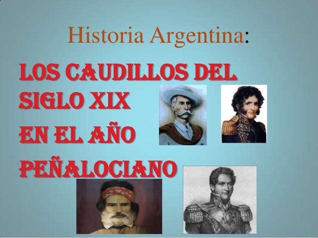 Historia Argentina: L0S CAUDILLOS DEL SIGLO XIX EN EL AÑO PEÑALOCIANO