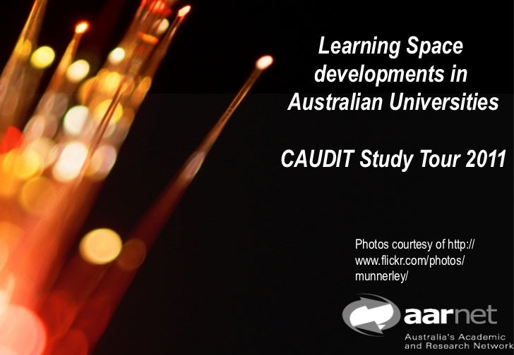 Learning Space      developments in    Australian Universities    CAUDIT Study Tour 2011           Photos courtesy of http...