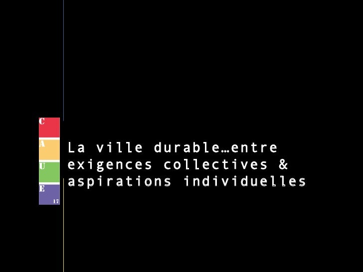 La ville durable…entre exigences collectives & aspirations individuelles