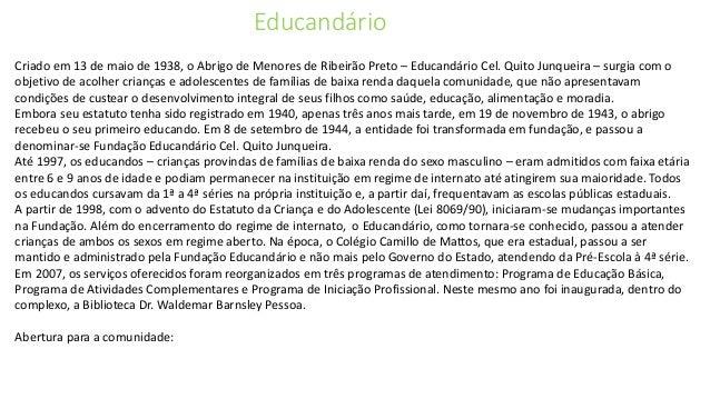 Educandário  Criado em 13 de maio de 1938, o Abrigo de Menores de Ribeirão Preto – Educandário Cel. Quito Junqueira – surg...