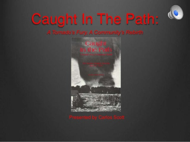 Caught In The Path: A Tornado's Fury, A Community's Rebirth Presented by Carlos Scott