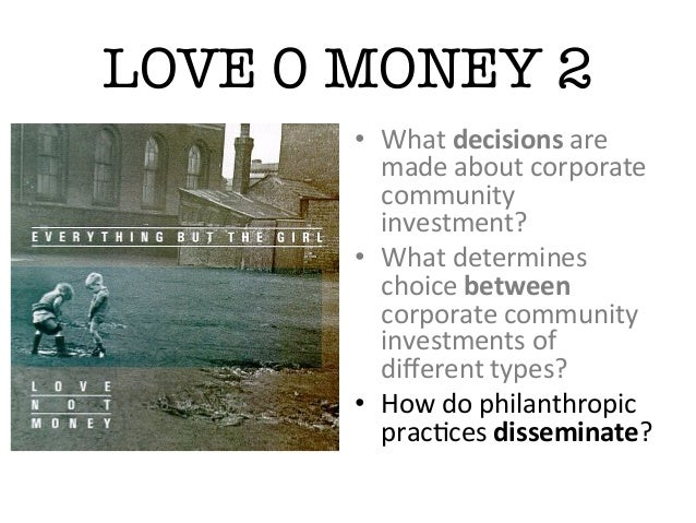 LOVE 0 MONEY 2• What decisions are made about corporate community investment? • What determines choi...