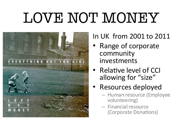 LOVE NOT MONEYIn UK  from 2001 to 2011 • Range of corporate community investments  • Rela:ve ...