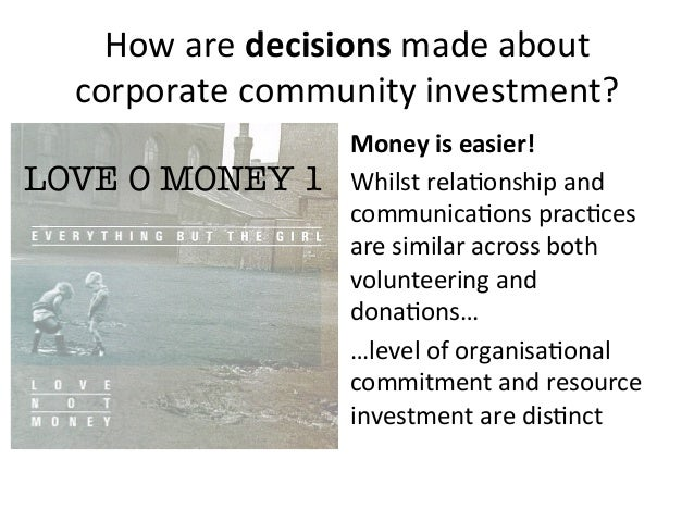 How are decisions made about corporate community investment? Money is easier! Whilst rela:onship ...