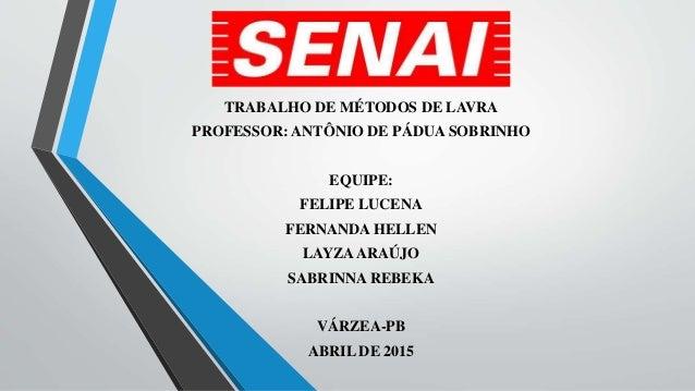 TRABALHO DE MÉTODOS DE LAVRA PROFESSOR: ANTÔNIO DE PÁDUA SOBRINHO EQUIPE: FELIPE LUCENA FERNANDA HELLEN LAYZAARAÚJO SABRIN...