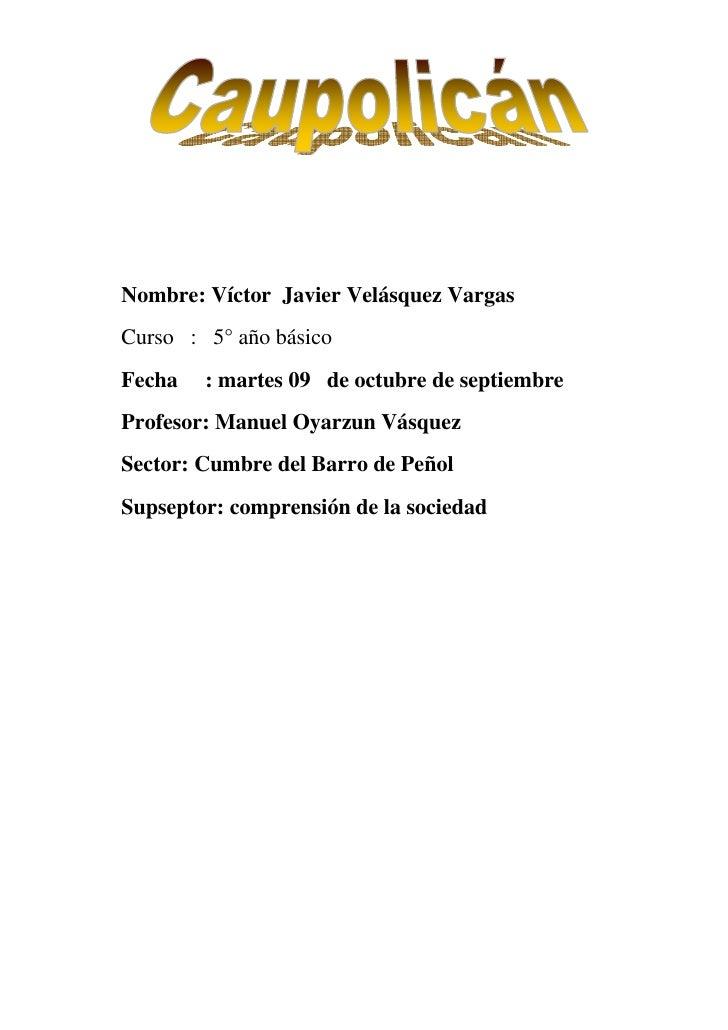 Nombre: Víctor Javier Velásquez Vargas Curso : 5° año básico Fecha   : martes 09 de octubre de septiembre Profesor: Manuel...