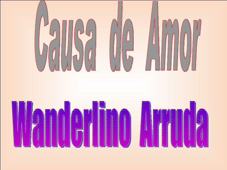 Causa  de  Amor Wanderlino  Arruda