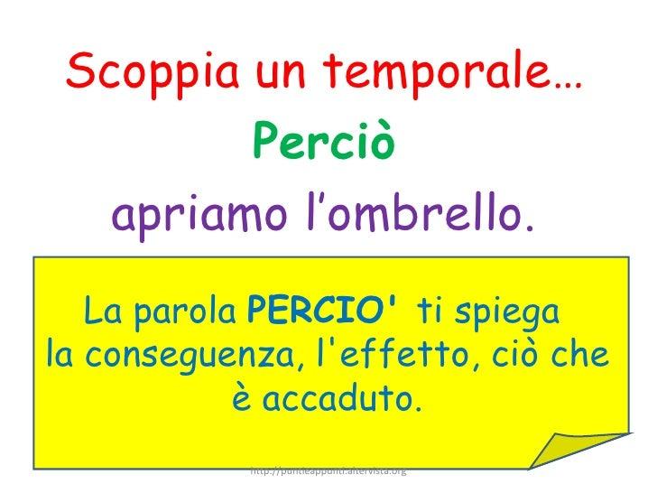 <ul><li>Scoppia un temporale… </li></ul><ul><li>Perciò </li></ul><ul><li>apriamo l'ombrello. </li></ul>La parola  PERCIO' ...