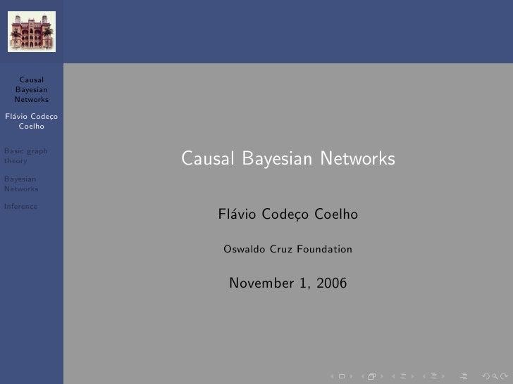 Causal   Bayesian   Networks  Fl´vio Code¸o   a        c     Coelho  Basic graph theory          Causal Bayesian Networks ...