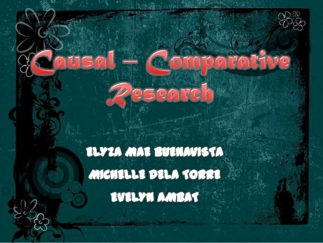 PURPOSE OF      CAUSAL – COMPARATIVE            RESEARCH To determine cause of differences thatalready existed between or...