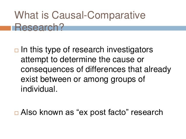 causal-comparative research paper 1 causal-comparative designs steps involved in causal-comparative research • problem formulation • the first step is to identify and define the particular.