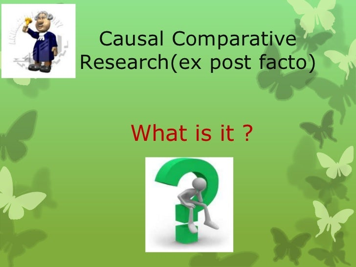 Causal ComparativeResearch(ex post facto)    What is it ?
