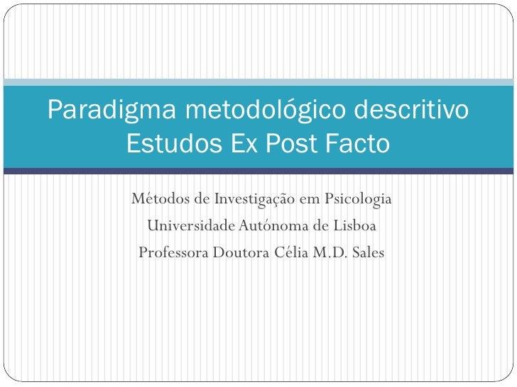 Paradigma metodológico descritivo       Estudos Ex Post Facto       Métodos de Investigação em Psicologia         Universi...