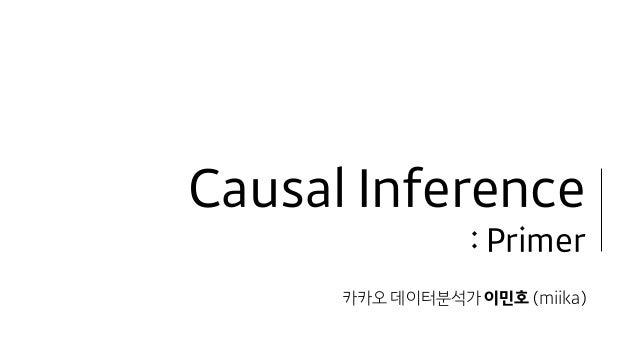Causal Inference : Primer 카카오 데이터분석가 이민호 (miika)