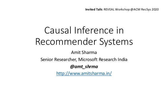 Causal Inference in Recommender Systems Amit Sharma Senior Researcher, Microsoft Research India @amt_shrma http://www.amit...