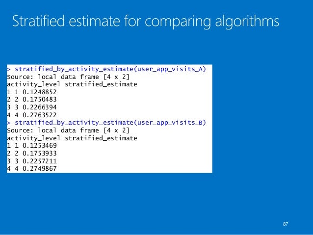 > stratified_by_activity_estimate(user_app_visits_A) Source: local data frame [4 x 2] activity_level stratified_estimate 1...