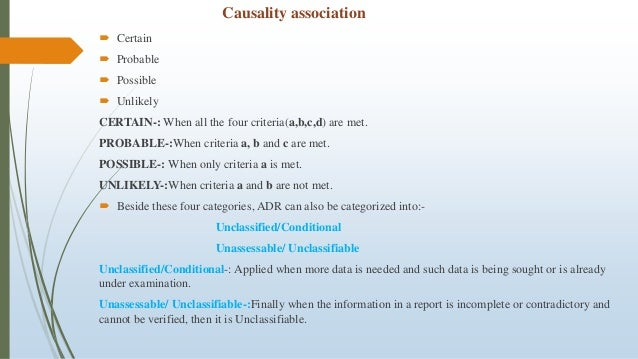 Causality association  Certain  Probable  Possible  Unlikely CERTAIN-: When all the four criteria(a,b,c,d) are met. PR...