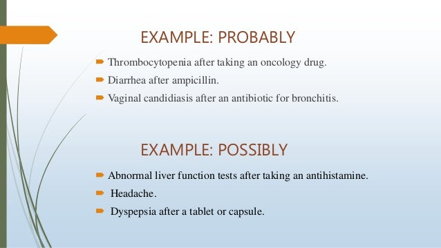 EXAMPLE: PROBABLY  Thrombocytopenia after taking an oncology drug.  Diarrhea after ampicillin.  Vaginal candidiasis aft...