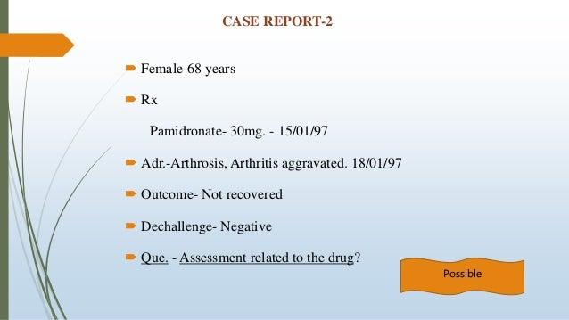CASE REPORT-2  Female-68 years  Rx Pamidronate- 30mg. - 15/01/97  Adr.-Arthrosis, Arthritis aggravated. 18/01/97  Outc...