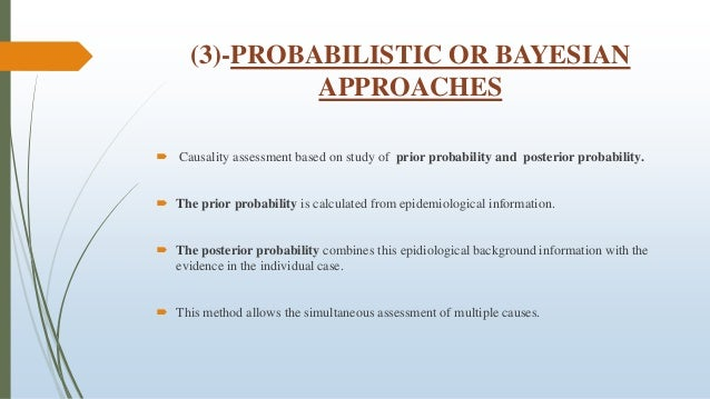 (3)-PROBABILISTIC OR BAYESIAN APPROACHES  Causality assessment based on study of prior probability and posterior probabil...