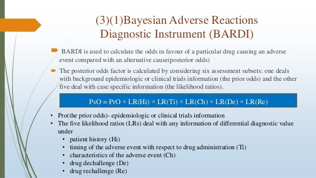 (3)(1)Bayesian Adverse Reactions Diagnostic Instrument (BARDI)  BARDI is used to calculate the odds in favour of a partic...