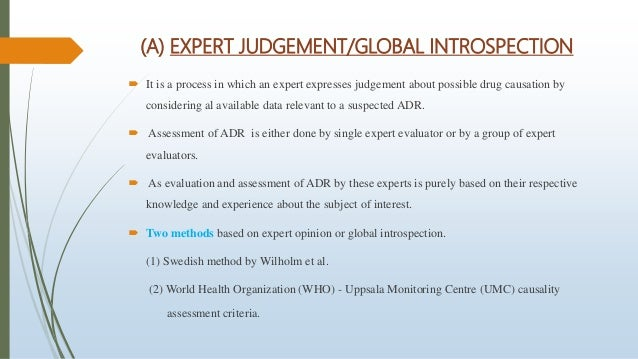 (A) EXPERT JUDGEMENT/GLOBAL INTROSPECTION  It is a process in which an expert expresses judgement about possible drug cau...