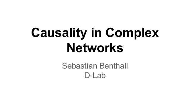 Causality in Complex Networks Sebastian Benthall D-Lab