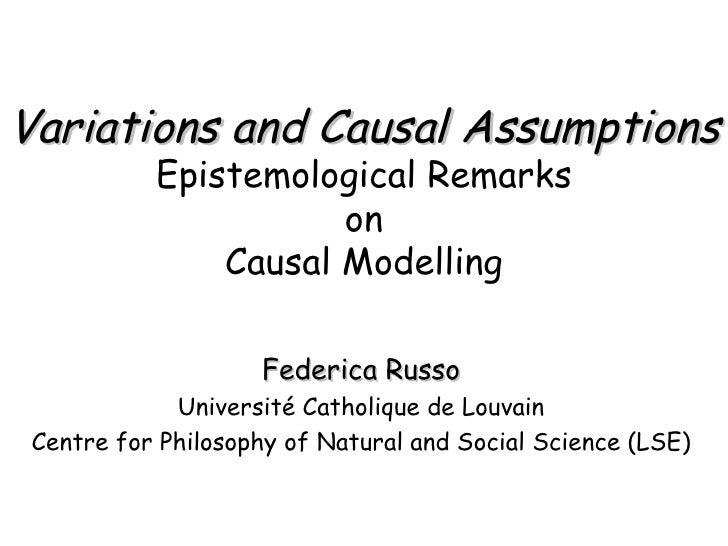 Variations and Causal Assumptions Epistemological Remarks on Causal Modelling Federica Russo Université Catholique de Louv...