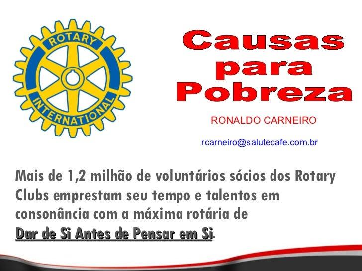 Mais de 1,2 milhão de voluntários sócios dos Rotary Clubs emprestam seu tempo e talentos em consonância com a máxima rotár...