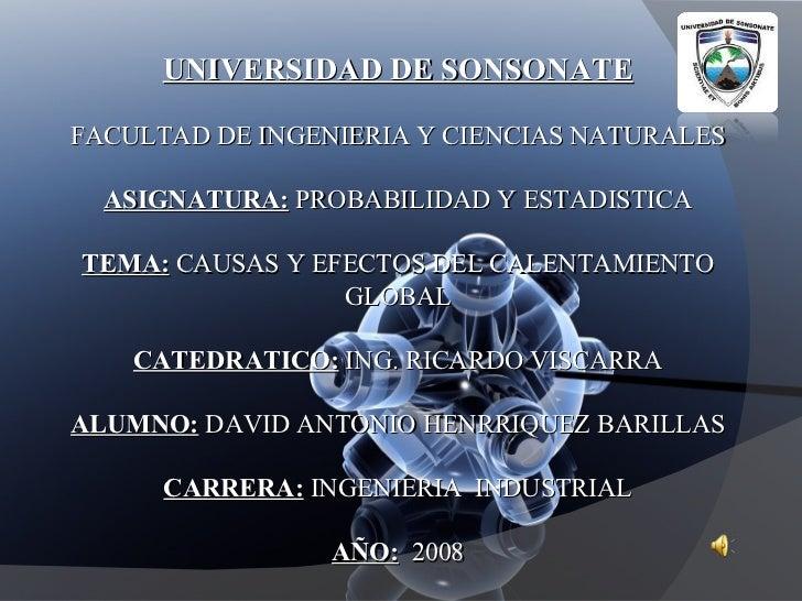 UNIVERSIDAD DE SONSONATE FACULTAD DE INGENIERIA Y CIENCIAS NATURALES ASIGNATURA:  PROBABILIDAD Y ESTADISTICA TEMA:  CAUSAS...