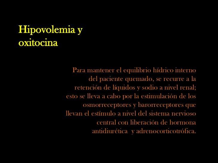 Hipovolemia yoxitocina            Para mantener el equilibrio hídrico interno                  del paciente quemado, se re...