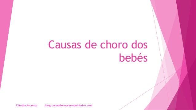 Causas de choro dos bebés Cláudia Ascenso blog.coisasdemaetempointeiro.com